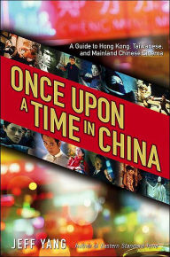 Once Upon a Time in China: A Guide to Hong Kong, Taiwanese, and Mainland Chinese Cinema - Jeff Yang
