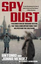 Spy Dust: Two Masters of Disguise Reveal the Tools and Operations That Helped Win the Cold War - Mendez, Jonna / Mendez, Antonio / Henderson, Bruce B.