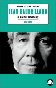 Jean Baudrillard: In Radical Uncertainty - Mike Gane