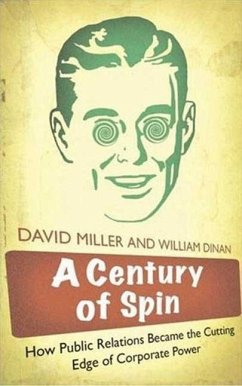 A Century of Spin: How Public Relations Became the Cutting Edge of Corporate Power - Miller, David Dinan, William