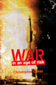 War in an Age of Risk - Christopher Coker