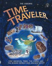 Time Traveler: Visit Medieval Times, the Viking Age, the Roman World and Ancient Egypt - Hindley, Judy / Graham-Campbell, James / Vanags, Patricia