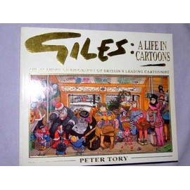 Giles: A Life in Cartoons - The Authorised Biography of Britain's Leading Cartoonist - Tory, Peter