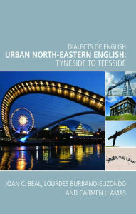 Urban North-Eastern English: Tyneside to Teesside - Joan Beal