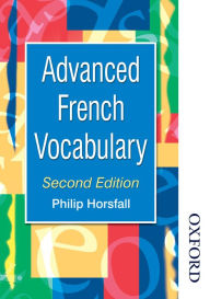 Advanced French Vocabulary Second Edition - Philip Horsfall