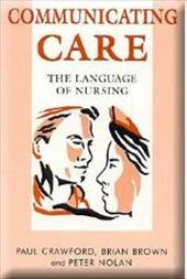 Communicating Care: The Language of Nursing - Crawford, Paul / Nolan, Peter / Brown, Brian