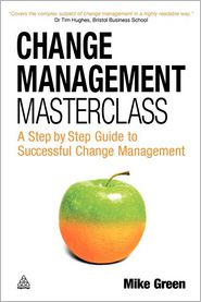 Change Management Masterclass: A Step-By-Step Guide to Successful Change Management - Mike Green