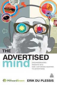 The Advertised Mind: Groundbreaking Insights into How Our Brains Respond to Advertising - Erik Du Plessis