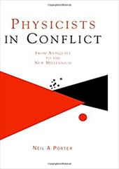 Physicists in Conflict: From Antiquity to the New Millennium - Porter, Neil A. / Porter, N. A.