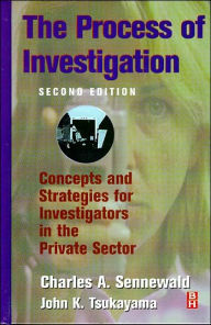 Process of Investigation: Concepts and Strategies for Investigators in the Private Sector - JohnK. Tsukayama