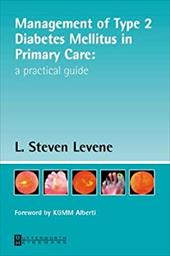 Management of Type 2 Diabetes Mellitus in Primary Care: A Practical Guide - Levene, L. Steven / Alberti, K. G. M. M.