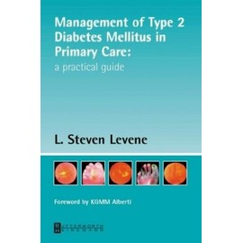 Management of Type 2 Diabetes Mellitus in Primary Care: A Practical Guide - Steven Levene Mb  Bchir  Mrcgp