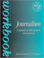 Journalism Workbook: A Manual of Tasks, Projects and Resources - Brendan Hennessy, F W Hodgson