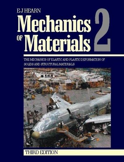 Mechanics of Materials 2: The Mechanics of Elastic and Plastic Deformation of Solids and Structural Materials - E. J. Hearn