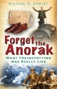 Forget the Anorak - Michael G. Harvey