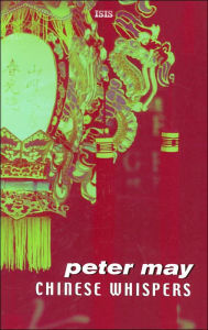 Chinese Whispers (China Thrillers Series #6) - Peter May