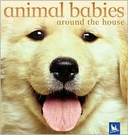 Animal Babies Around the House - Editors of Kingfisher