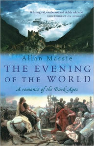 The Evening of the World: A Romance of the Dark Ages - Allan Massie