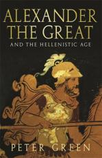 Alexander the Great and the Hellenistic Age - Peter Green