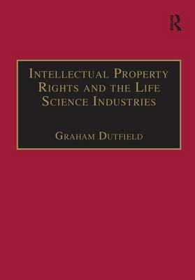 Intellectual Property Rights and the Life Science Industries - Graham Dutfield