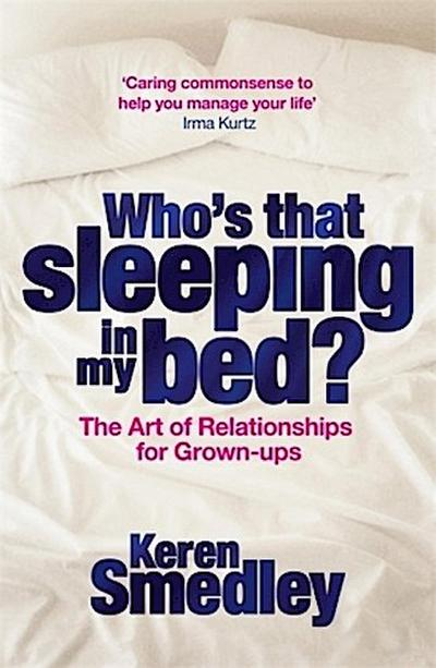 Who's That Sleeping in My Bed?: The Art of Successful Relationships for Grown-Ups - Keren Smedley