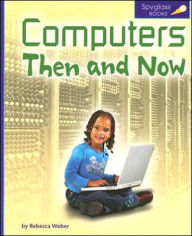 Computers Then and Now - Rebecca Weber