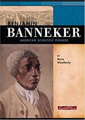 Benjamin Banneker: American Scientific Pioneer - Weatherly, Myra