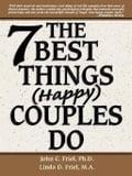 The 7 Best Things Happy Couples Do. plus one - John Friel, Ph.D., Linda Friel, M.A.