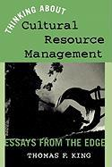 Thinking about Cultural Resource Management: Essays from the Edge