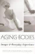 Aging Bodies: Images and Everyday Experience: Images and Everyday Experience