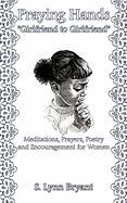 """Praying Hands """"Girlfriend to Girlfriend"""": Meditations, Prayers, Poetry and Encouragement for Women"""