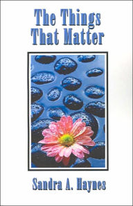 The Things That Matter - Sandra A. Haynes
