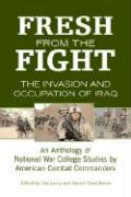 Fresh From The Fight: The Invasion and Occupation of Iraq