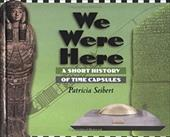 We Were Here: A Short History O - Seibert, Patricia / Seibert, Patricia
