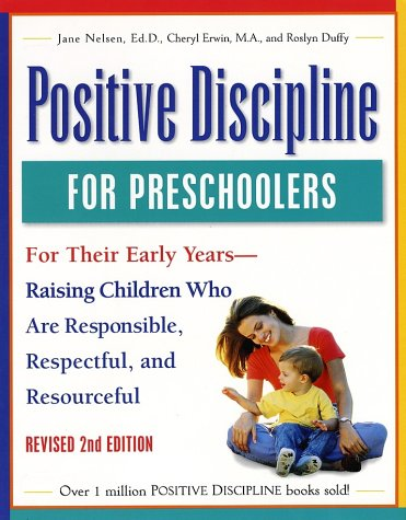 Positive Discipline for Preschoolers, Revised 2nd Edition: For Their Early Years - Raising Children Who Are Responsible, Respectful, Andresourceful - Nelsen, Jane / Erwin, Cheryl / Duffy, Roslyn