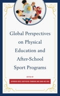 Global Perspectives on Physical Education and After-School Sport Programs - Jepkorir Rose Chepyator-Thomson, Shan-Hui Hsu