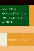 Political Morality in a Disenchanted World - Edmund Abegg