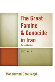 The Great Famine & Genocide in Iran: 1917-1919 - Mohammad Gholi Majd