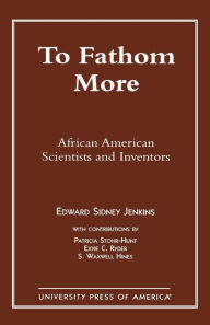 To Fathom More: African American Scientists and Inventors Edward Sidney Jenkins Author