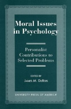 Moral Issues in Psychology: Personalist Contributions to Selected Problems - Herausgeber: DuBois, James M.