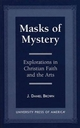 Masks of Mystery: Explorations in Christian Faith and Arts