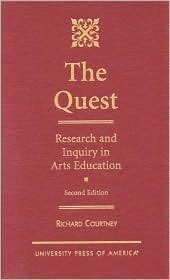 The Quest: Research and Inquiry in Arts Education - Richard Courtney