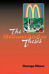 The McDonaldization Thesis: Explorations and Extensions - Ritzer, George