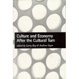 Culture And Economy After The Cultural Turn - Larry Ray