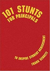 101 Stunts for Principals to Inspire Student Achievement - Sennett, Frank