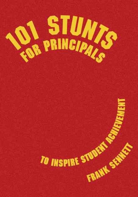 101 Stunts for Principals to Inspire Student Achievement - Frank Sennett