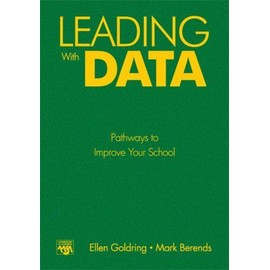 Leading with Data: Pathways to Improve Your School - Ellen B. Goldring