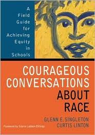 Courageous Conversations About Race - Glenn Singleton, Curtis Linton