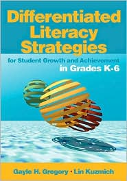 Differentiated Literacy Strategies for Student Growth and Achievement in Grades K-6 - Gayle H. Gregory, Linda (Lin) M. (Marlene) Kuzmich