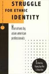 Struggle for Ethnic Identity: Narratives by Asian American Professionals - Min, Pyong Gap / Kim, Rose